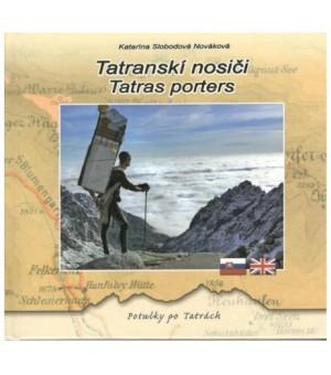 KATARÍNA SLOBODOVÁ NOVÁKOVÁ: TATRANSKÍ NOSIČI / TATRAS PORTERS