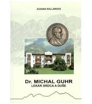 ZUZANA KOLLÁROVÁ: DR. MICHAL GUHR LEKÁR SRDCA A DUŠE