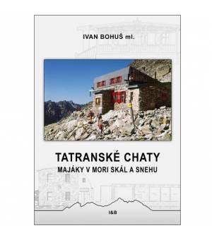 Ivan Bohuš: Tatranské chaty - majáky v mori skál a snehu